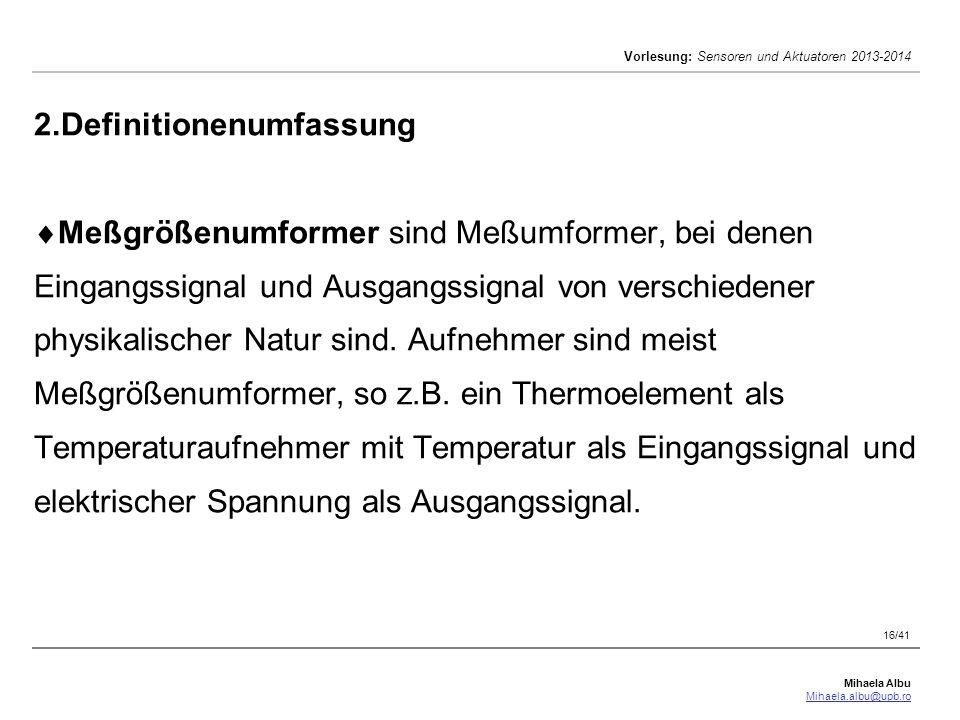 Mihaela Albu Mihaela.albu@upb.ro Vorlesung: Sensoren und Aktuatoren 2013-2014 16/41 2.Definitionenumfassung  Meßgrößenumformer sind Meßumformer, bei