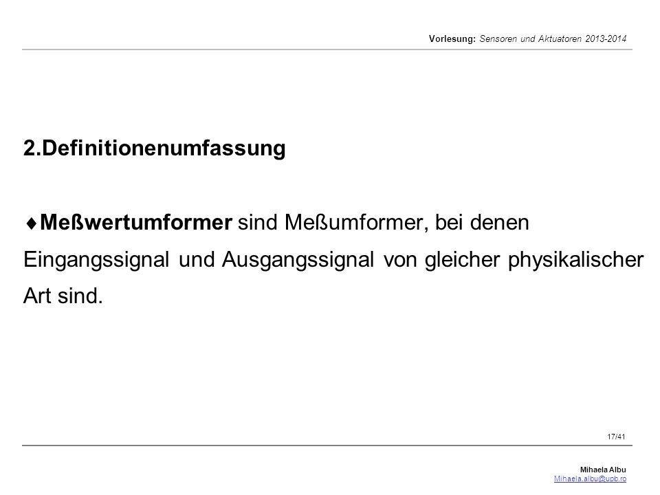 Mihaela Albu Mihaela.albu@upb.ro Vorlesung: Sensoren und Aktuatoren 2013-2014 17/41 2.Definitionenumfassung  Meßwertumformer sind Meßumformer, bei de