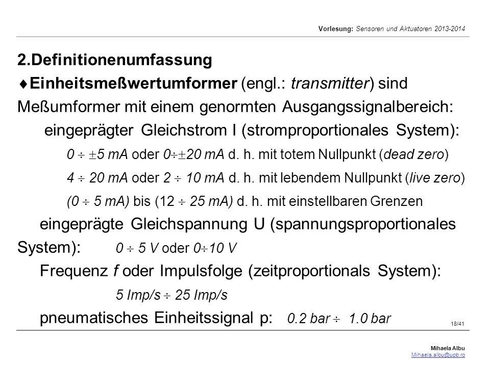 Mihaela Albu Mihaela.albu@upb.ro Vorlesung: Sensoren und Aktuatoren 2013-2014 18/41 2.Definitionenumfassung  Einheitsmeßwertumformer (engl.: transmit