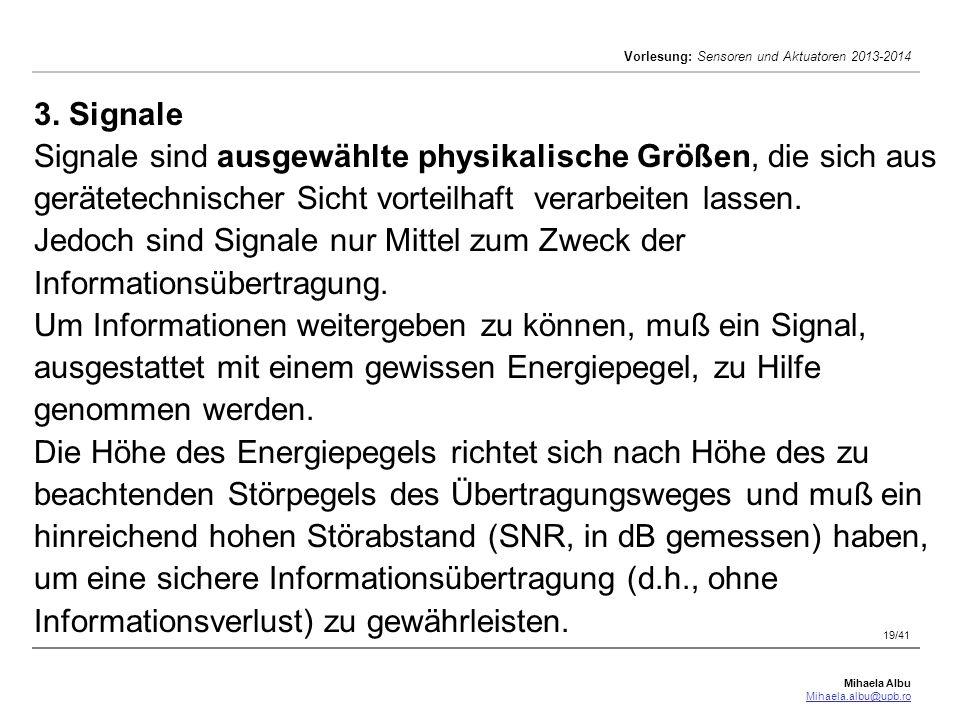 Mihaela Albu Mihaela.albu@upb.ro Vorlesung: Sensoren und Aktuatoren 2013-2014 19/41 3. Signale Signale sind ausgewählte physikalische Größen, die sich