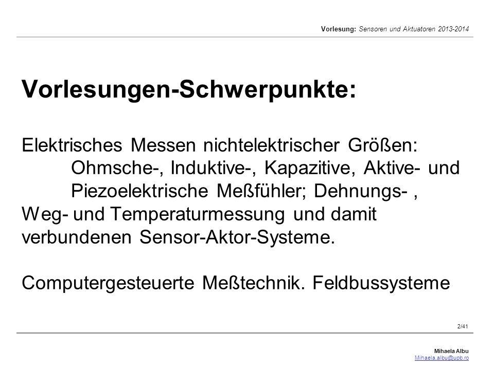 Mihaela Albu Mihaela.albu@upb.ro Vorlesung: Sensoren und Aktuatoren 2013-2014 2/41 Vorlesungen-Schwerpunkte: Elektrisches Messen nichtelektrischer Grö