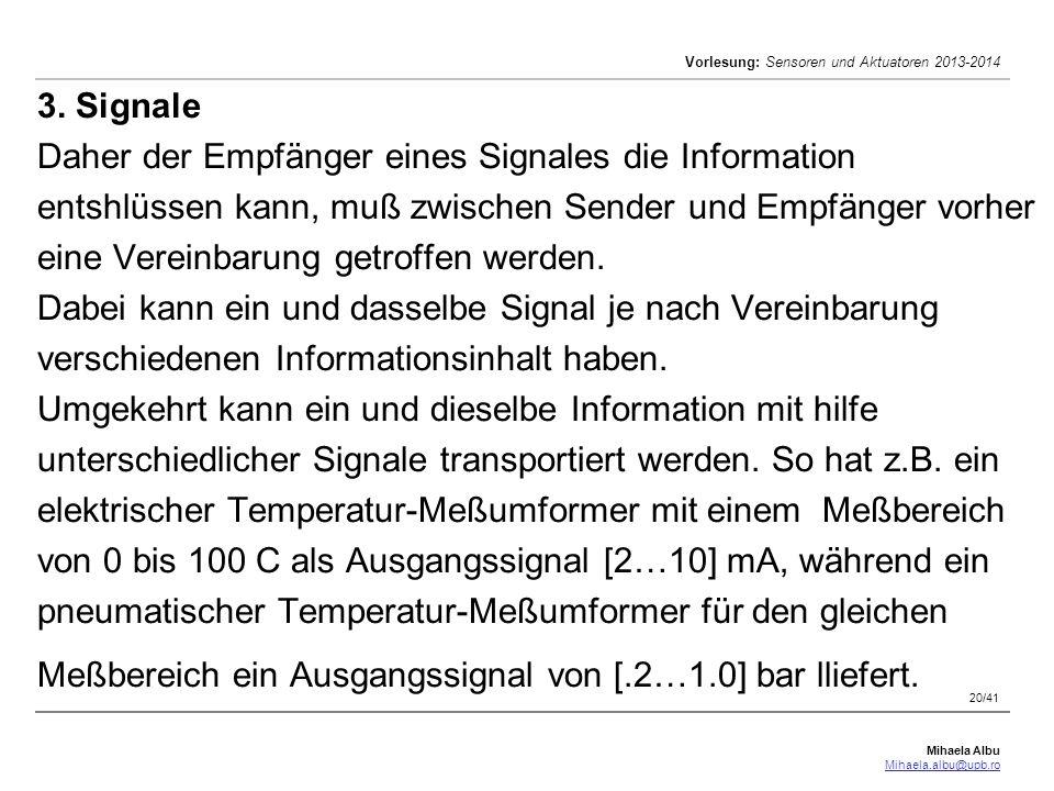 Mihaela Albu Mihaela.albu@upb.ro Vorlesung: Sensoren und Aktuatoren 2013-2014 20/41 3. Signale Daher der Empfänger eines Signales die Information ents