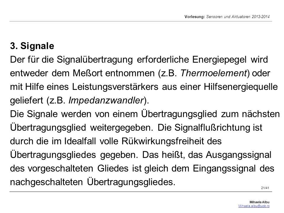 Mihaela Albu Mihaela.albu@upb.ro Vorlesung: Sensoren und Aktuatoren 2013-2014 21/41 3. Signale Der für die Signalübertragung erforderliche Energiepege