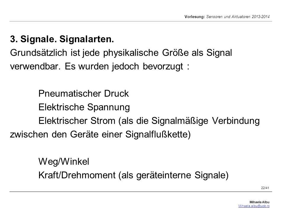 Mihaela Albu Mihaela.albu@upb.ro Vorlesung: Sensoren und Aktuatoren 2013-2014 22/41 3. Signale. Signalarten. Grundsätzlich ist jede physikalische Größ