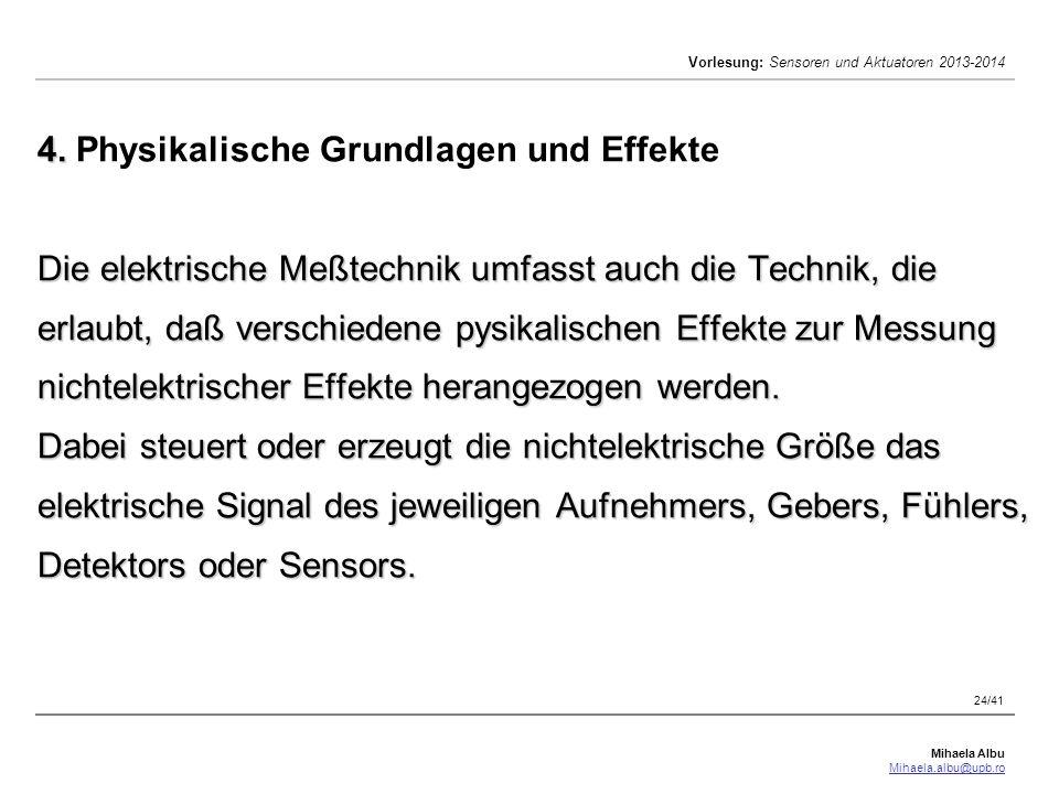 Mihaela Albu Mihaela.albu@upb.ro Vorlesung: Sensoren und Aktuatoren 2013-2014 24/41 4. Die elektrische Meßtechnik umfasst auch die Technik, die erlaub