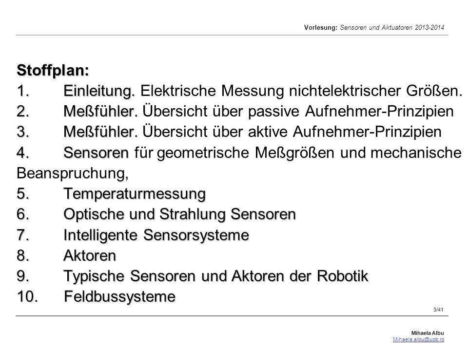 Mihaela Albu Mihaela.albu@upb.ro Vorlesung: Sensoren und Aktuatoren 2013-2014 3/41 Stoffplan: 1.Einleitung. 2.Meßfühler. 3.Meßfühler. 4.Sensoren 5.Tem
