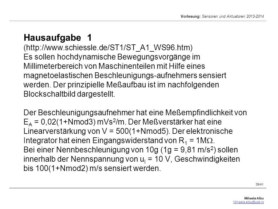 Mihaela Albu Mihaela.albu@upb.ro Vorlesung: Sensoren und Aktuatoren 2013-2014 39/41 Hausaufgabe 1 (http://www.schiessle.de/ST1/ST_A1_WS96.htm) Es soll