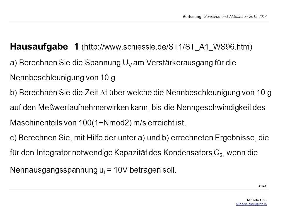 Mihaela Albu Mihaela.albu@upb.ro Vorlesung: Sensoren und Aktuatoren 2013-2014 41/41 Hausaufgabe 1 (http://www.schiessle.de/ST1/ST_A1_WS96.htm) a) Bere