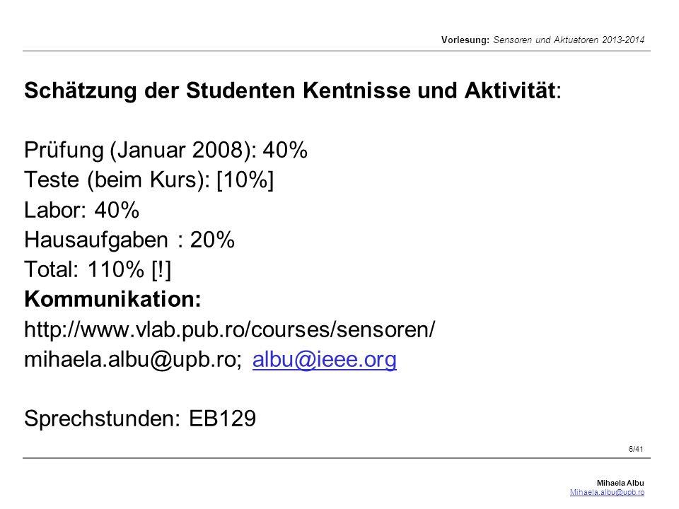 Mihaela Albu Mihaela.albu@upb.ro Vorlesung: Sensoren und Aktuatoren 2013-2014 6/41 Schätzung der Studenten Kentnisse und Aktivität: Prüfung (Januar 20