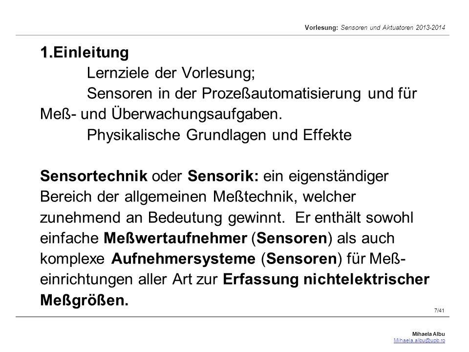 Mihaela Albu Mihaela.albu@upb.ro Vorlesung: Sensoren und Aktuatoren 2013-2014 7/41 1. 1.Einleitung Lernziele der Vorlesung; Sensoren in der Prozeßauto