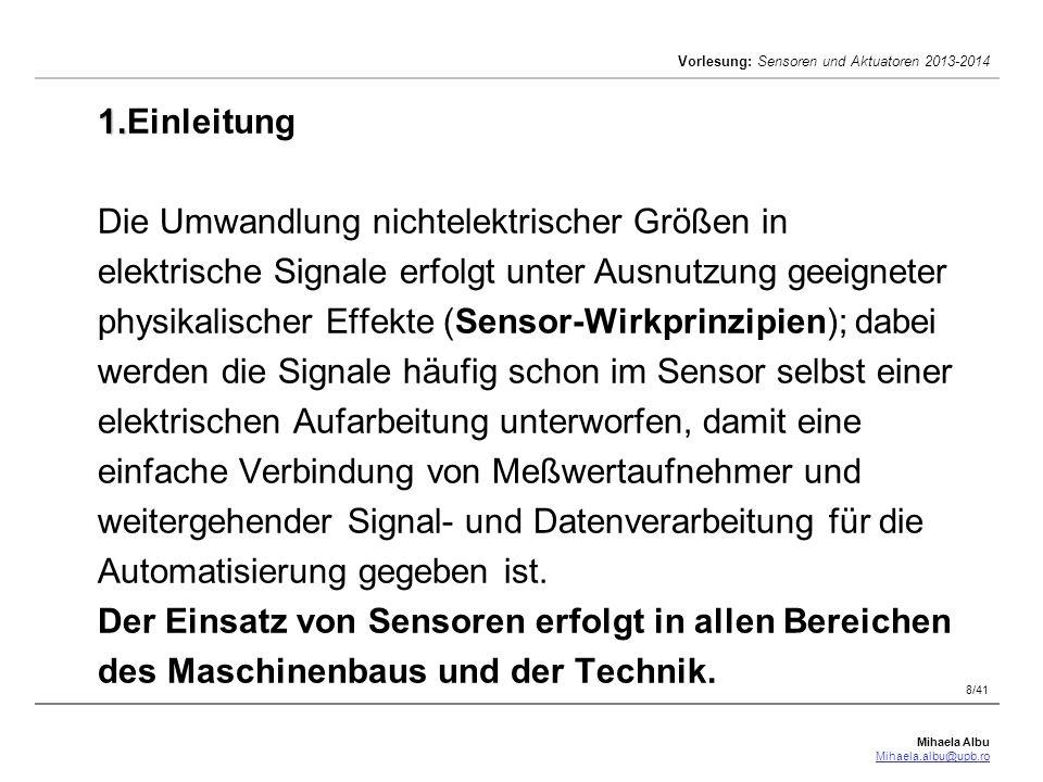 Mihaela Albu Mihaela.albu@upb.ro Vorlesung: Sensoren und Aktuatoren 2013-2014 8/41 1. 1.Einleitung Die Umwandlung nichtelektrischer Größen in elektris