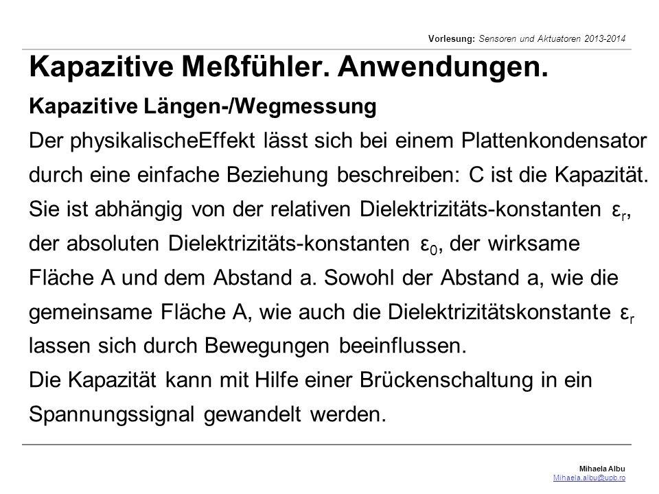 Mihaela Albu Mihaela.albu@upb.ro Vorlesung: Sensoren und Aktuatoren 2013-2014 Kapazitive Meßfühler. Anwendungen. Kapazitive Längen-/Wegmessung Der phy