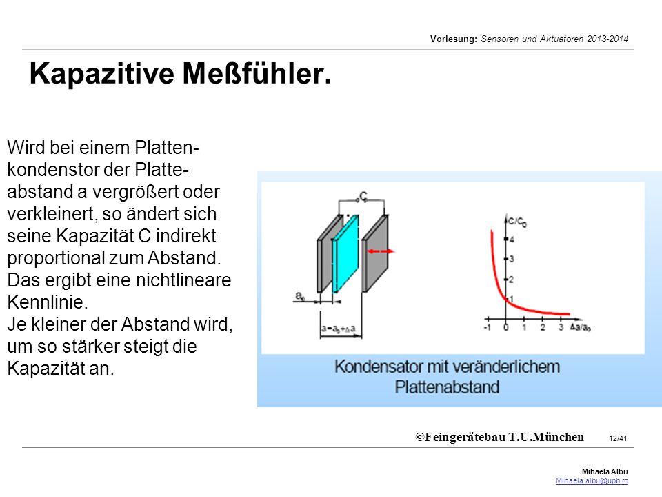 Mihaela Albu Mihaela.albu@upb.ro Vorlesung: Sensoren und Aktuatoren 2013-2014 12/41 Kapazitive Meßfühler. ©Feingerätebau T.U.München Wird bei einem Pl