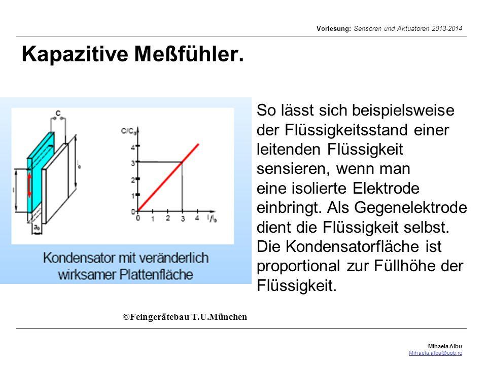 Mihaela Albu Mihaela.albu@upb.ro Vorlesung: Sensoren und Aktuatoren 2013-2014 Kapazitive Meßfühler. ©Feingerätebau T.U.München So lässt sich beispiels
