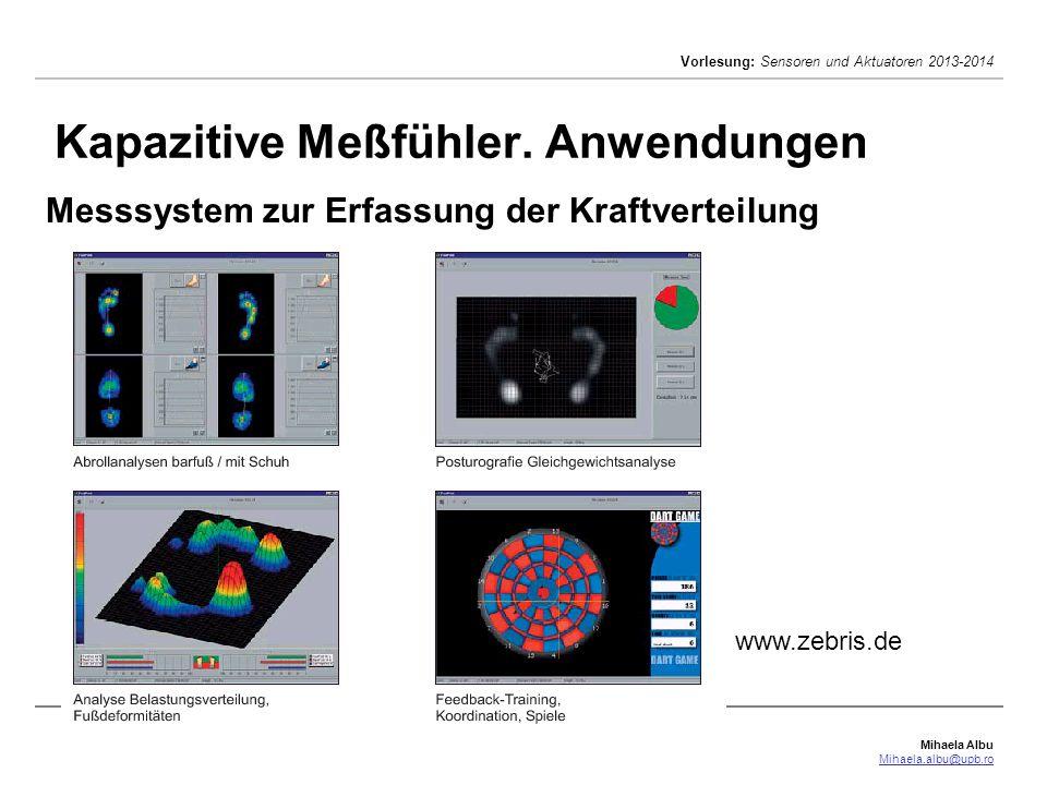 Mihaela Albu Mihaela.albu@upb.ro Vorlesung: Sensoren und Aktuatoren 2013-2014 Kapazitive Meßfühler. Anwendungen Messsystem zur Erfassung der Kraftvert
