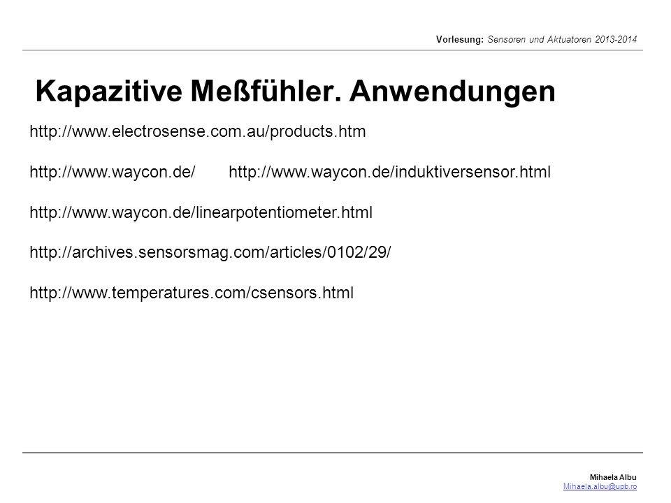 Mihaela Albu Mihaela.albu@upb.ro Vorlesung: Sensoren und Aktuatoren 2013-2014 Kapazitive Meßfühler. Anwendungen http://www.electrosense.com.au/product