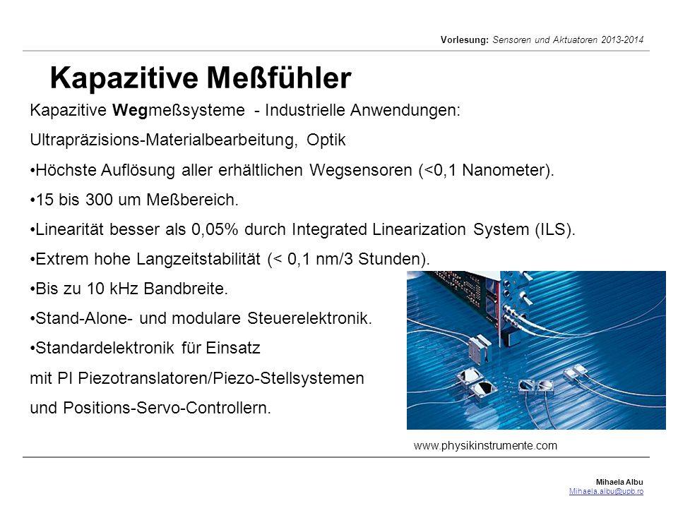 Mihaela Albu Mihaela.albu@upb.ro Vorlesung: Sensoren und Aktuatoren 2013-2014 Kapazitive Meßfühler Kapazitive Wegmeßsysteme - Industrielle Anwendungen