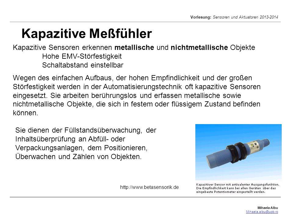 Mihaela Albu Mihaela.albu@upb.ro Vorlesung: Sensoren und Aktuatoren 2013-2014 9/41 Kapazitive Meßfühler Kapazitive Sensoren erkennen metallische und n
