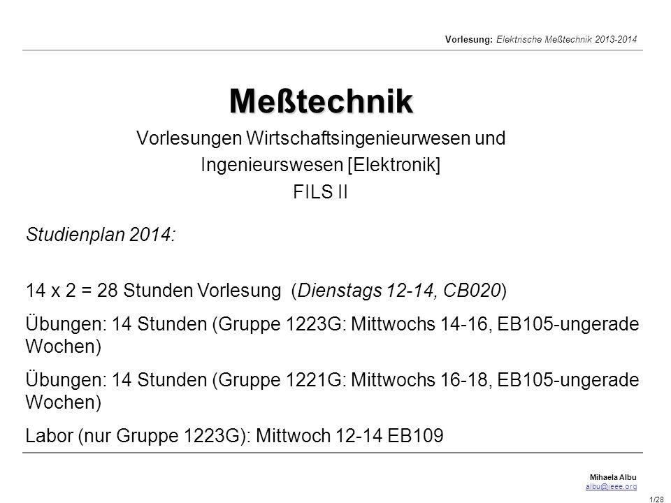 Mihaela Albu albu@ieee.org Vorlesung: Elektrische Meßtechnik 2013-2014 1/28 Meßtechnik Meßtechnik Vorlesungen Wirtschaftsingenieurwesen und Ingenieurs