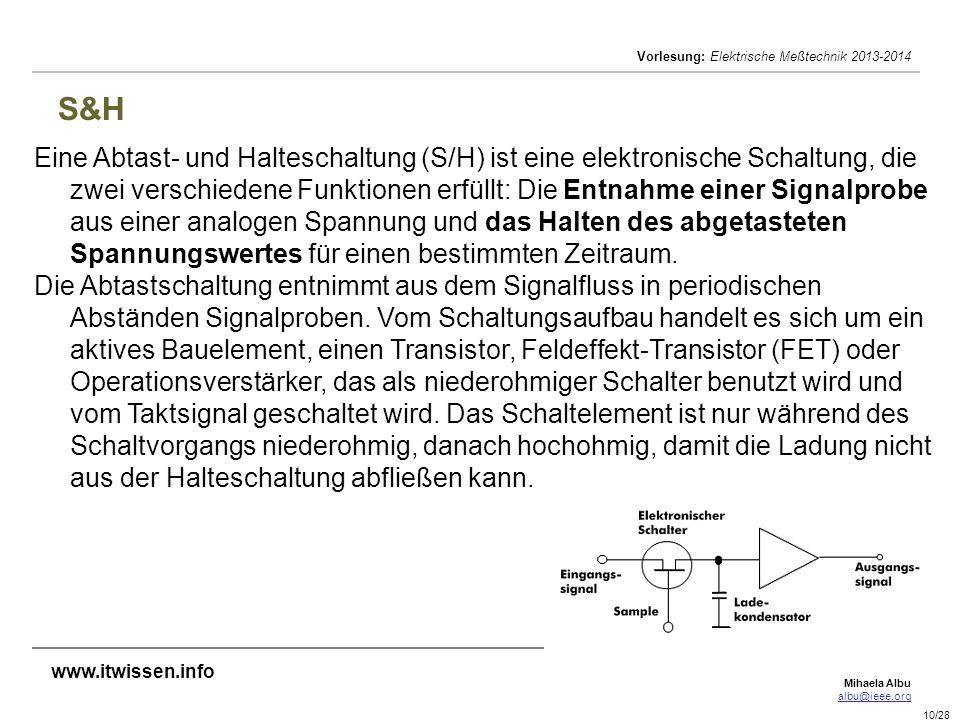 Mihaela Albu albu@ieee.org Vorlesung: Elektrische Meßtechnik 2013-2014 10/28 S&H Eine Abtast- und Halteschaltung (S/H) ist eine elektronische Schaltun