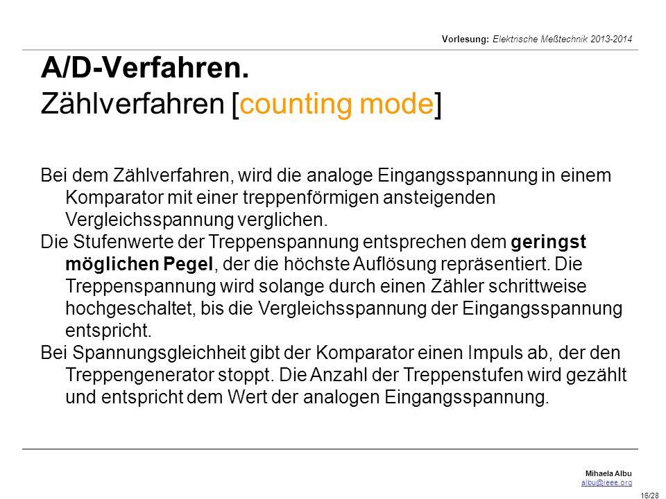 Mihaela Albu albu@ieee.org Vorlesung: Elektrische Meßtechnik 2013-2014 16/28 A/D-Verfahren. Zählverfahren [counting mode] Bei dem Zählverfahren, wird