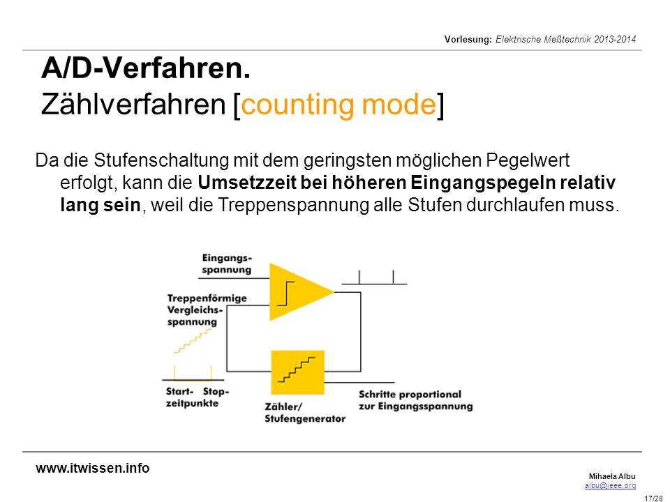 Mihaela Albu albu@ieee.org Vorlesung: Elektrische Meßtechnik 2013-2014 17/28 A/D-Verfahren. Zählverfahren [counting mode] Da die Stufenschaltung mit d