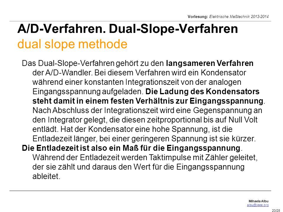 Mihaela Albu albu@ieee.org Vorlesung: Elektrische Meßtechnik 2013-2014 20/28 A/D-Verfahren. Dual-Slope-Verfahren dual slope methode Das Dual-Slope-Ver