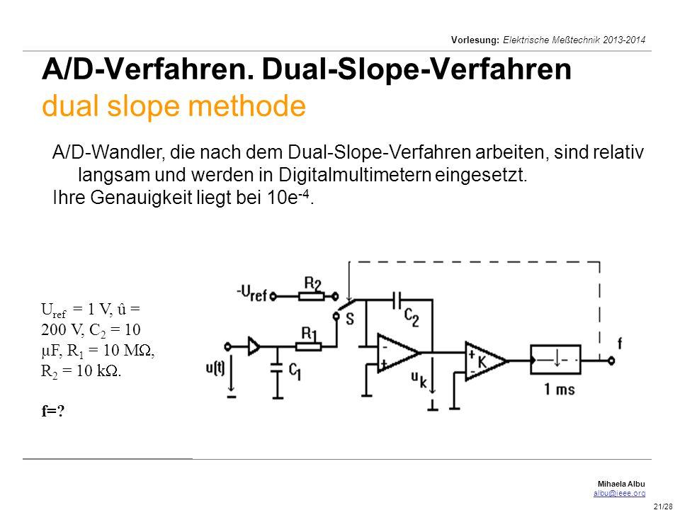 Mihaela Albu albu@ieee.org Vorlesung: Elektrische Meßtechnik 2013-2014 21/28 A/D-Verfahren. Dual-Slope-Verfahren dual slope methode A/D-Wandler, die n