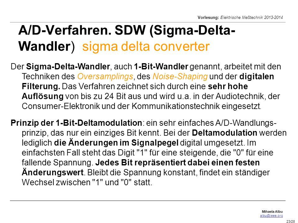 Mihaela Albu albu@ieee.org Vorlesung: Elektrische Meßtechnik 2013-2014 23/28 A/D-Verfahren. SDW (Sigma-Delta- Wandler) sigma delta converter Der Sigma