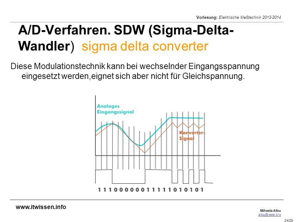 Mihaela Albu albu@ieee.org Vorlesung: Elektrische Meßtechnik 2013-2014 24/28 A/D-Verfahren. SDW (Sigma-Delta- Wandler) sigma delta converter Diese Mod