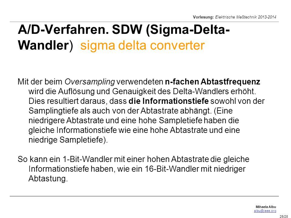 Mihaela Albu albu@ieee.org Vorlesung: Elektrische Meßtechnik 2013-2014 25/28 A/D-Verfahren. SDW (Sigma-Delta- Wandler) sigma delta converter Mit der b