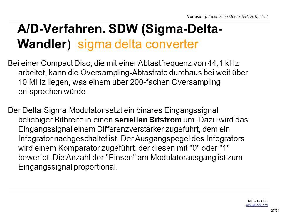 Mihaela Albu albu@ieee.org Vorlesung: Elektrische Meßtechnik 2013-2014 27/28 A/D-Verfahren. SDW (Sigma-Delta- Wandler) sigma delta converter Bei einer