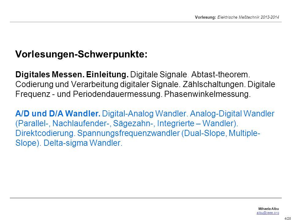 Mihaela Albu albu@ieee.org Vorlesung: Elektrische Meßtechnik 2013-2014 4/28 Vorlesungen-Schwerpunkte: Digitales Messen. Einleitung. Digitale Signale.