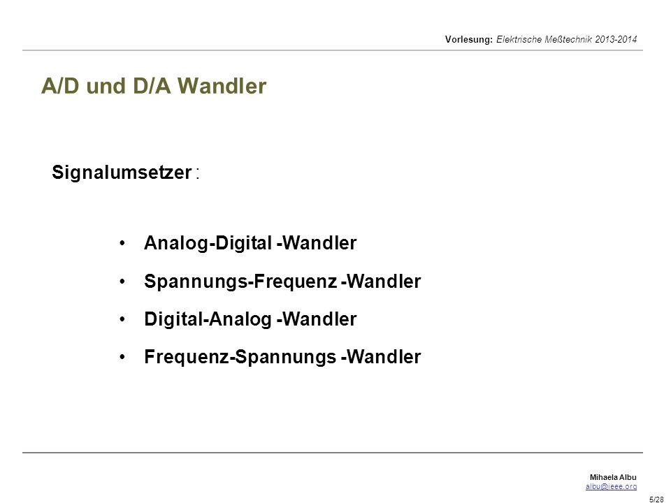 Mihaela Albu albu@ieee.org Vorlesung: Elektrische Meßtechnik 2013-2014 6/28 D/A Wandler D/A-Wandler sind elektronische Schaltungen zur Umwandlung einer digital codierten Größe in einen analogen Strom- oder Spannungsverlauf.