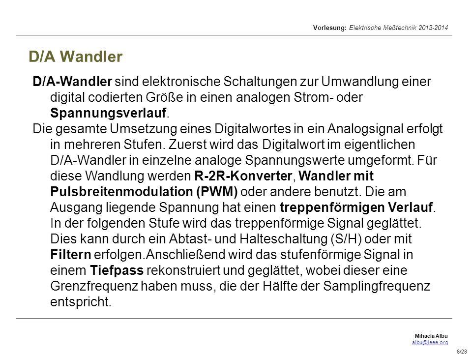 Mihaela Albu albu@ieee.org Vorlesung: Elektrische Meßtechnik 2013-2014 7/28 D/A Wandler Wichtige Parameter von D/A-Wandlern sind u.a.