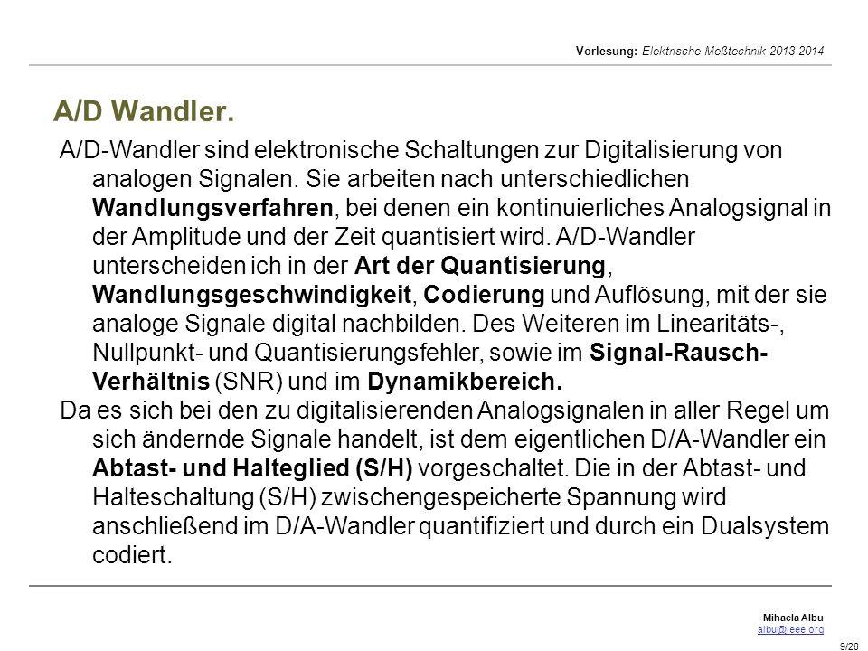 Mihaela Albu albu@ieee.org Vorlesung: Elektrische Meßtechnik 2013-2014 9/28 A/D Wandler. A/D-Wandler sind elektronische Schaltungen zur Digitalisierun