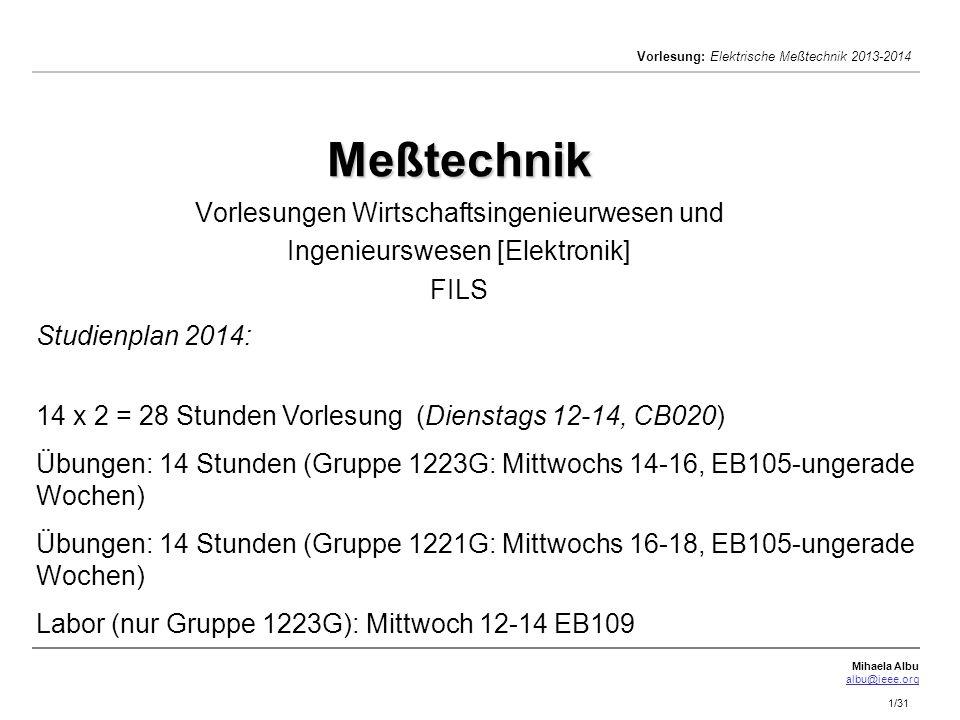 Mihaela Albu albu@ieee.org Vorlesung: Elektrische Meßtechnik 2013-2014 1/31 Meßtechnik Meßtechnik Vorlesungen Wirtschaftsingenieurwesen und Ingenieurs