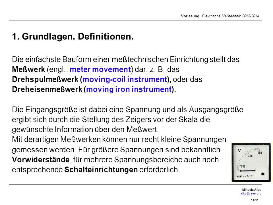 Mihaela Albu albu@ieee.org Vorlesung: Elektrische Meßtechnik 2013-2014 11/31 1. Grundlagen. Definitionen. Die einfachste Bauform einer meßtechnischen