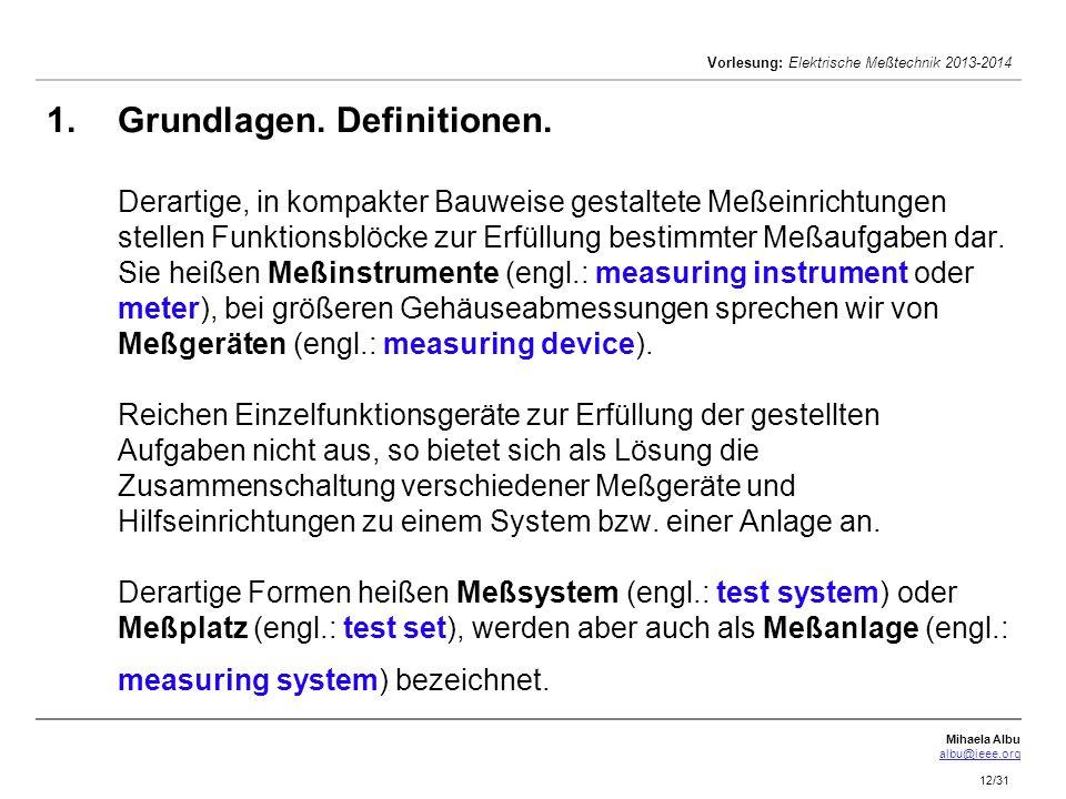 Mihaela Albu albu@ieee.org Vorlesung: Elektrische Meßtechnik 2013-2014 12/31 1. 1.Grundlagen. Definitionen. Derartige, in kompakter Bauweise gestaltet