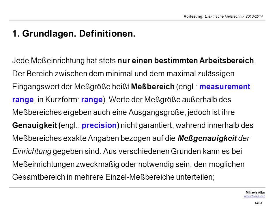 Mihaela Albu albu@ieee.org Vorlesung: Elektrische Meßtechnik 2013-2014 14/31 1. Grundlagen. Definitionen. Jede Meßeinrichtung hat stets nur einen best