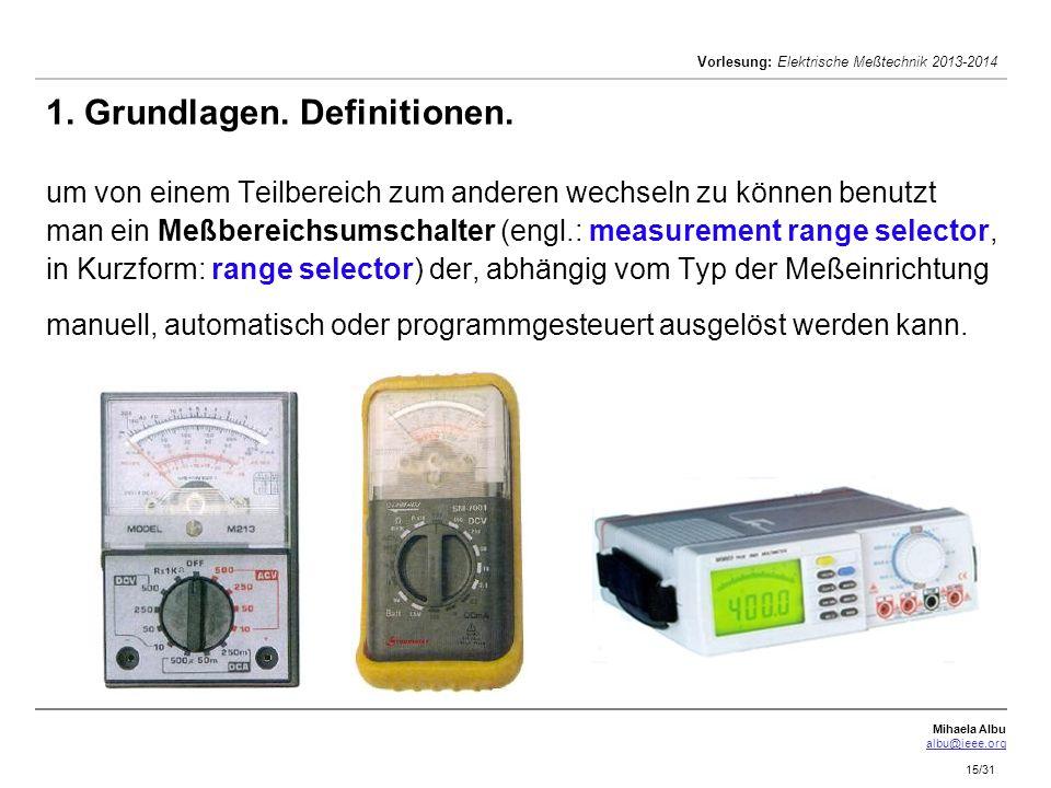 Mihaela Albu albu@ieee.org Vorlesung: Elektrische Meßtechnik 2013-2014 15/31 1. Grundlagen. Definitionen. um von einem Teilbereich zum anderen wechsel