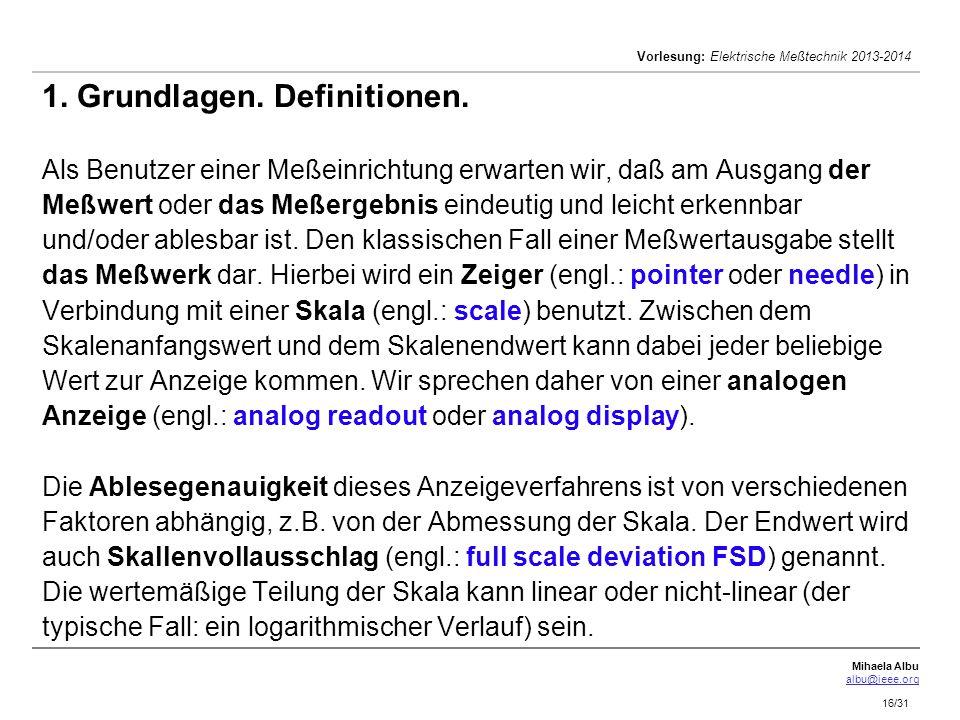 Mihaela Albu albu@ieee.org Vorlesung: Elektrische Meßtechnik 2013-2014 16/31 1. Grundlagen. Definitionen. Als Benutzer einer Meßeinrichtung erwarten w