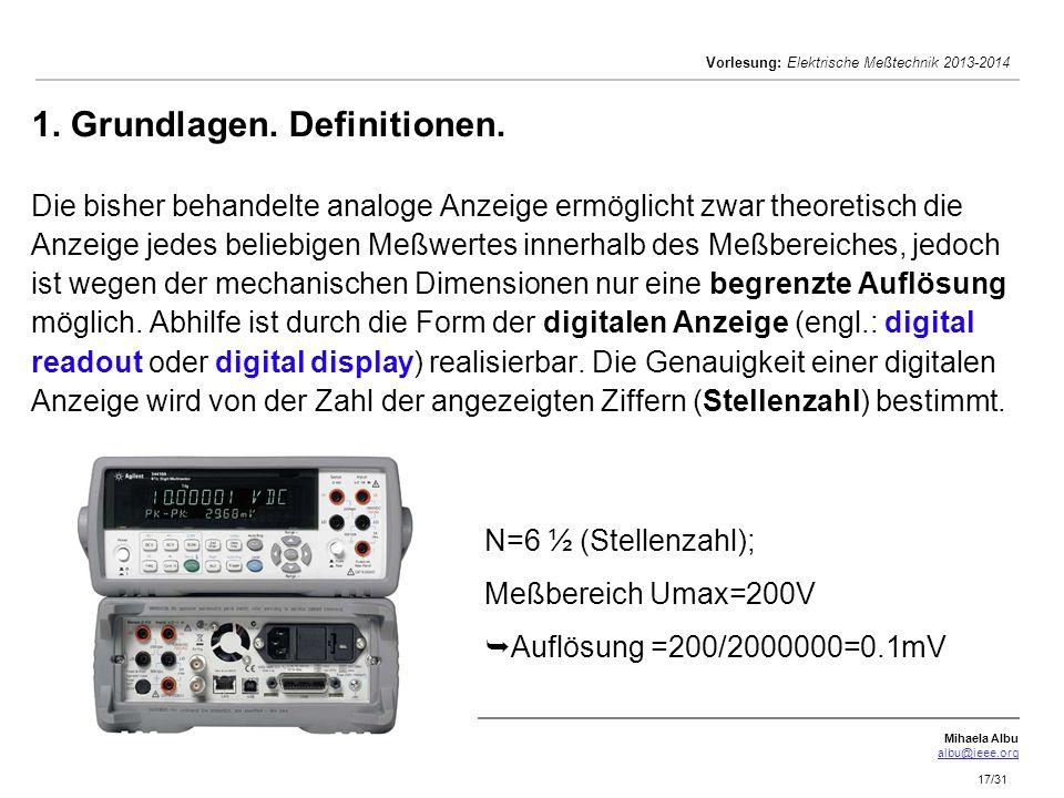 Mihaela Albu albu@ieee.org Vorlesung: Elektrische Meßtechnik 2013-2014 17/31 1. Grundlagen. Definitionen. Die bisher behandelte analoge Anzeige ermögl