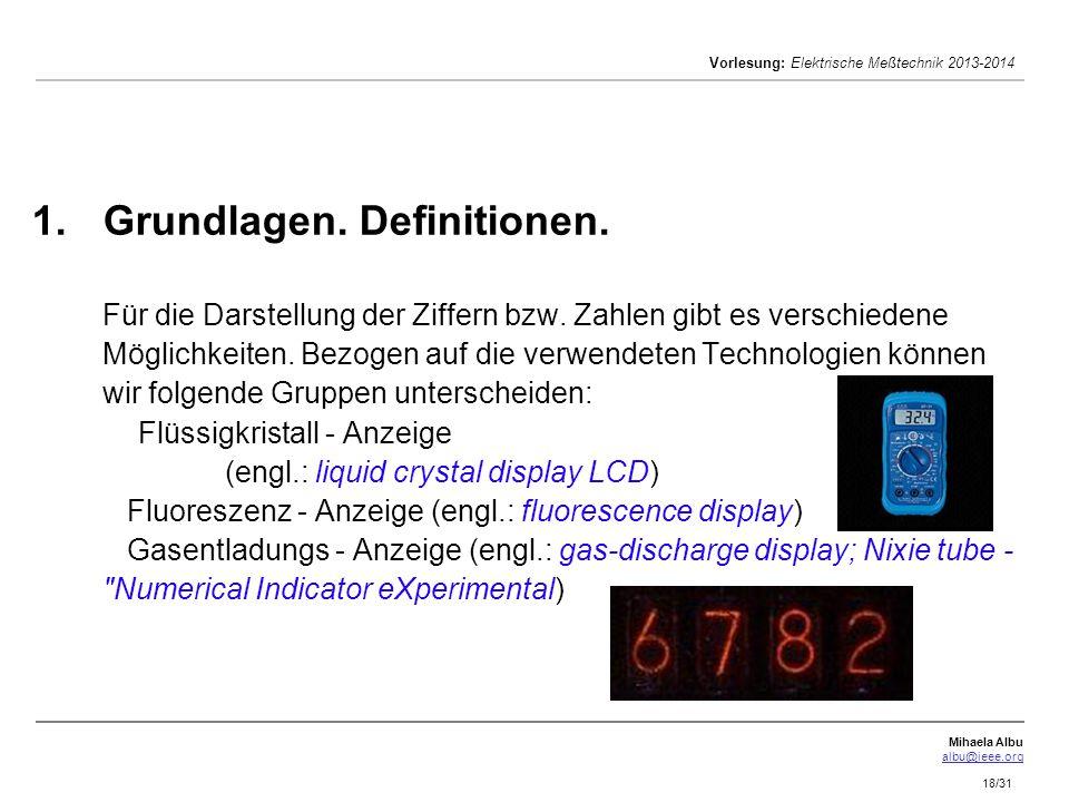 Mihaela Albu albu@ieee.org Vorlesung: Elektrische Meßtechnik 2013-2014 18/31 1. 1.Grundlagen. Definitionen. Für die Darstellung der Ziffern bzw. Zahle