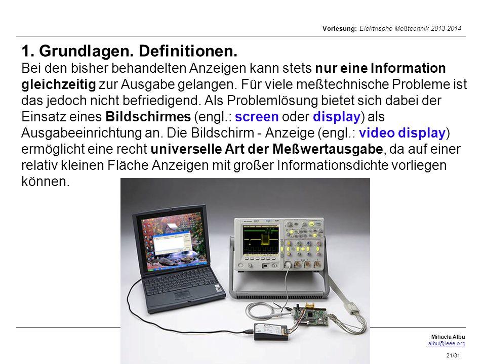 Mihaela Albu albu@ieee.org Vorlesung: Elektrische Meßtechnik 2013-2014 21/31 1. Grundlagen. Definitionen. Bei den bisher behandelten Anzeigen kann ste