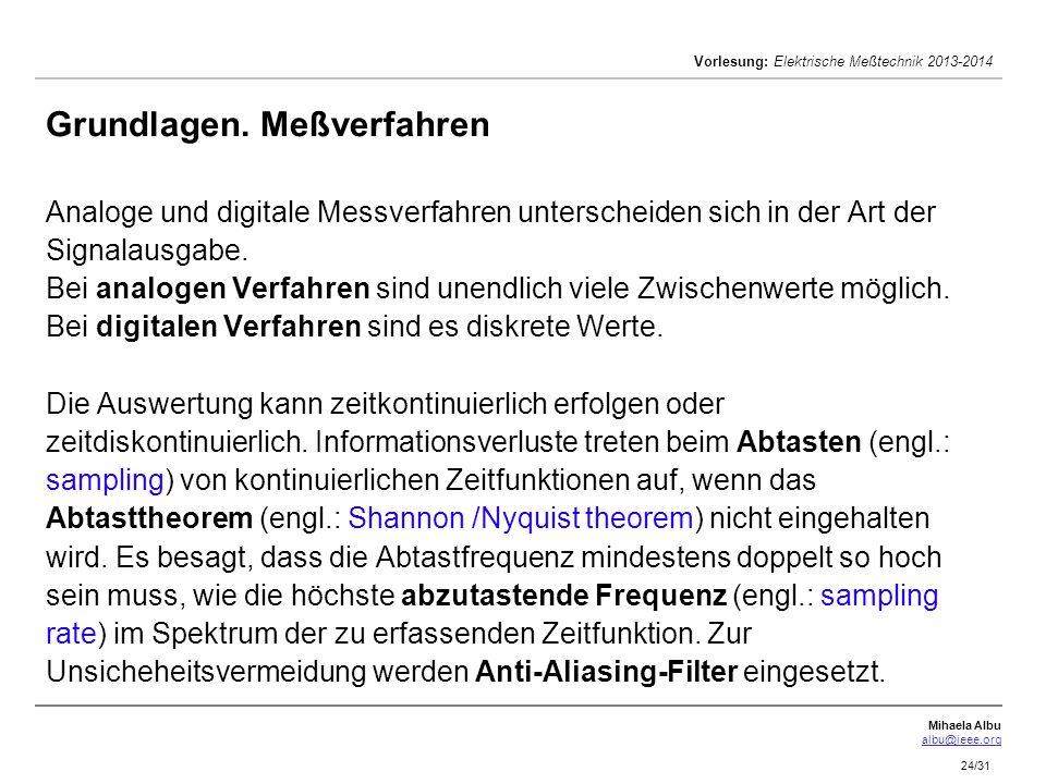 Mihaela Albu albu@ieee.org Vorlesung: Elektrische Meßtechnik 2013-2014 24/31 Grundlagen. Meßverfahren Analoge und digitale Messverfahren unterscheiden