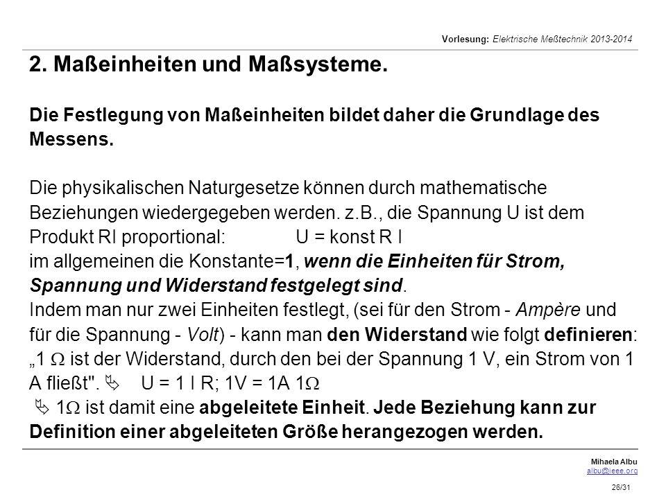 Mihaela Albu albu@ieee.org Vorlesung: Elektrische Meßtechnik 2013-2014 26/31 2. Maßeinheiten und Maßsysteme. Die Festlegung von Maßeinheiten bildet da