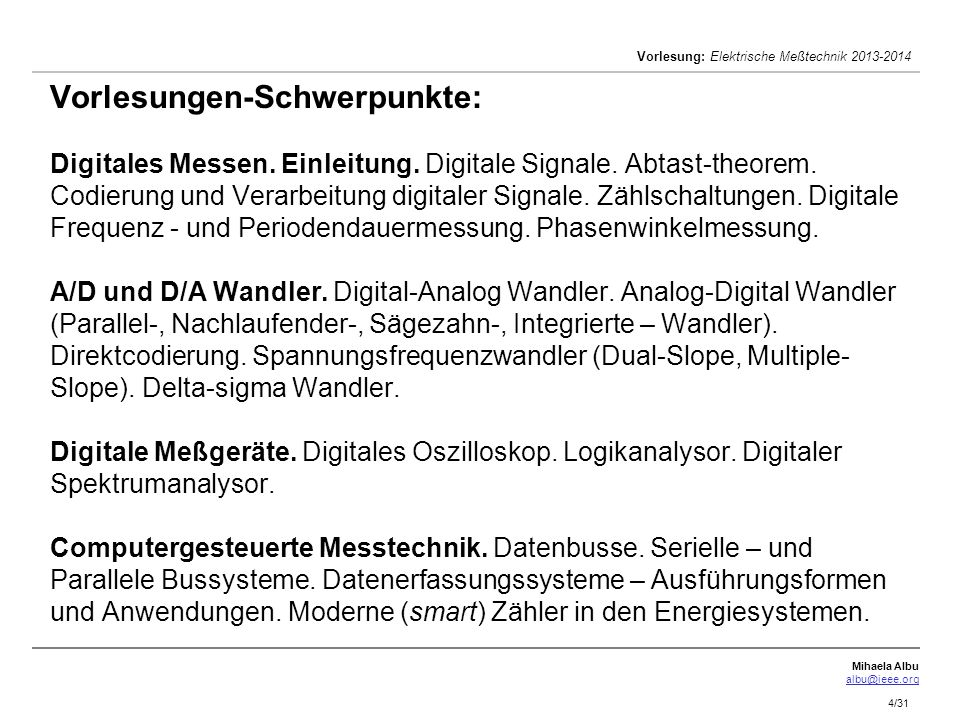 Mihaela Albu albu@ieee.org Vorlesung: Elektrische Meßtechnik 2013-2014 4/31 Vorlesungen-Schwerpunkte: Digitales Messen. Einleitung. Digitale Signale.