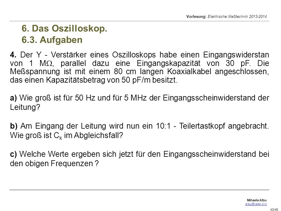 Mihaela Albu albu@ieee.org Vorlesung: Elektrische Meßtechnik 2013-2014 43/46 6.