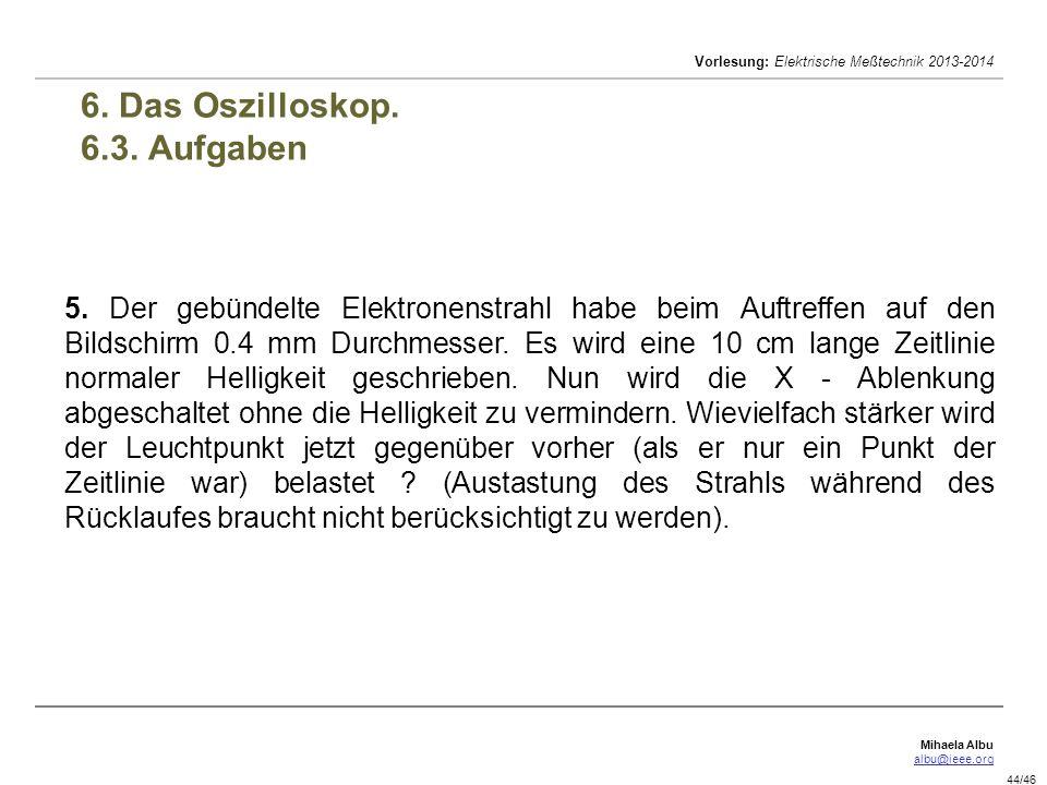 Mihaela Albu albu@ieee.org Vorlesung: Elektrische Meßtechnik 2013-2014 44/46 6.